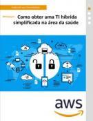 [EBOOK] Como obter uma TI híbrida simplificada na área da saúde - AWS
